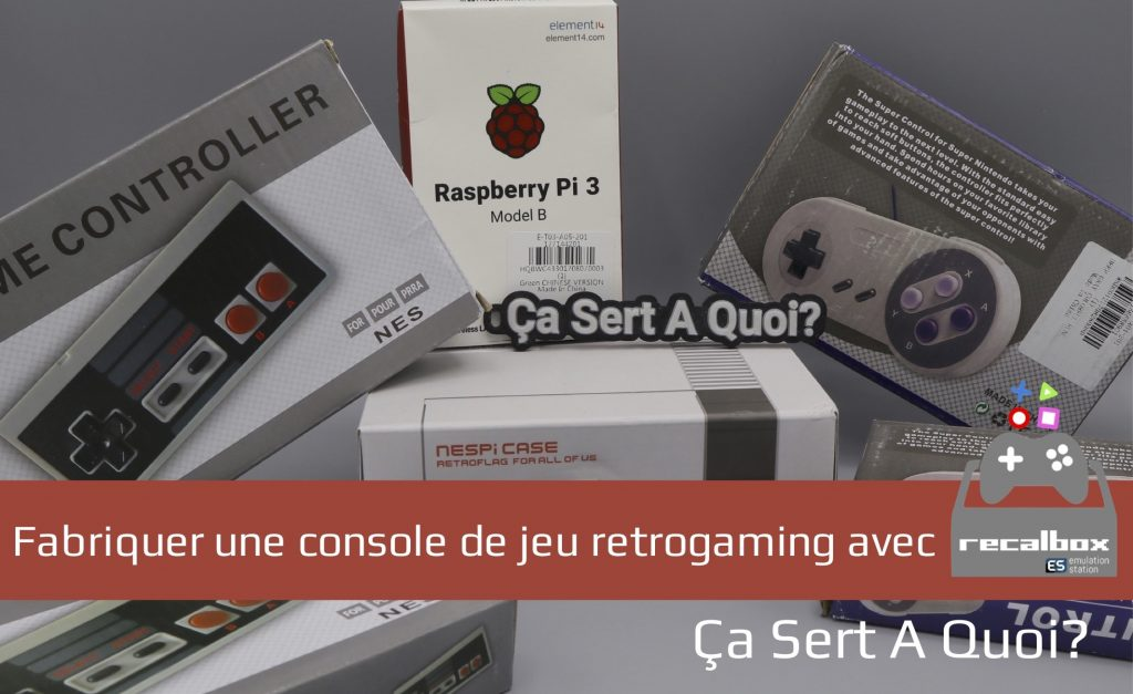 Guide fabriquer une console de jeu retrogaming avec recalbox a sert a quoi - Fabriquer une console de jeux ...